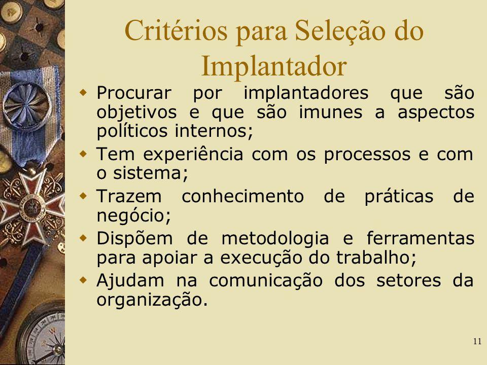 11 Critérios para Seleção do Implantador Procurar por implantadores que são objetivos e que são imunes a aspectos políticos internos; Tem experiência