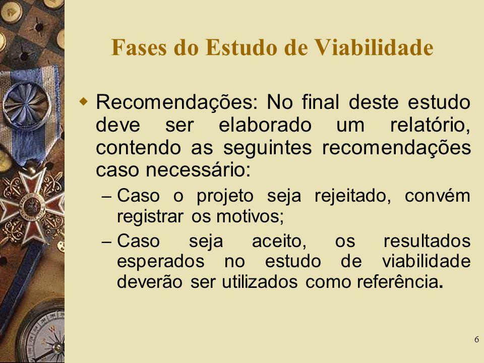 6 Fases do Estudo de Viabilidade Recomendações: No final deste estudo deve ser elaborado um relatório, contendo as seguintes recomendações caso necess