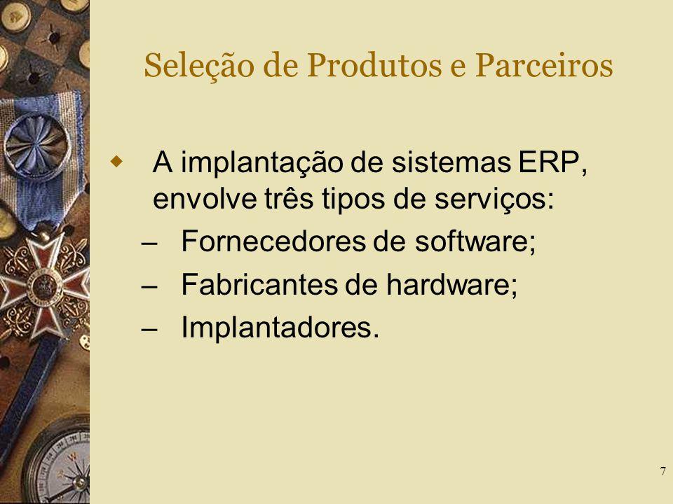 7 Seleção de Produtos e Parceiros A implantação de sistemas ERP, envolve três tipos de serviços: – Fornecedores de software; – Fabricantes de hardware