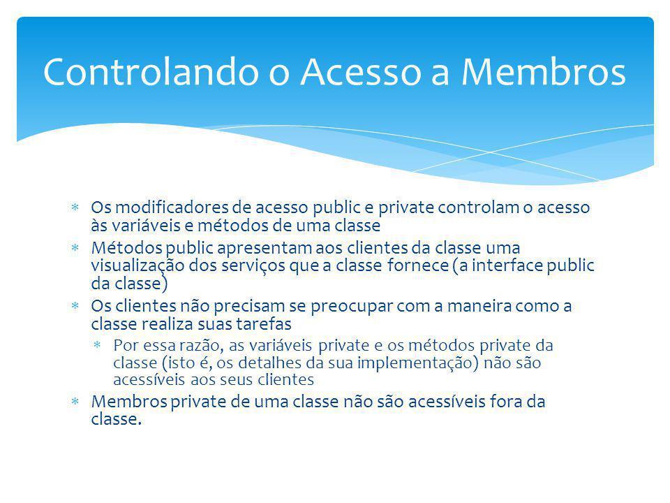 Os modificadores de acesso public e private controlam o acesso às variáveis e métodos de uma classe Métodos public apresentam aos clientes da classe u