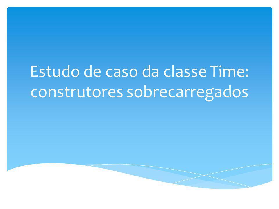 Estudo de caso da classe Time: construtores sobrecarregados