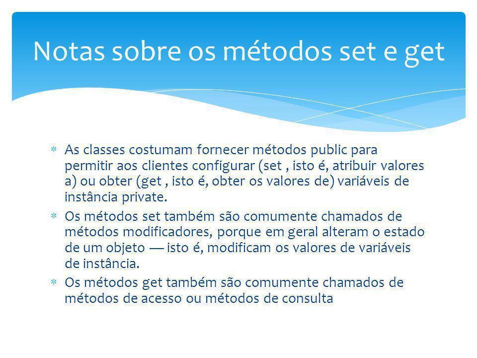 As classes costumam fornecer métodos public para permitir aos clientes configurar (set, isto é, atribuir valores a) ou obter (get, isto é, obter os va