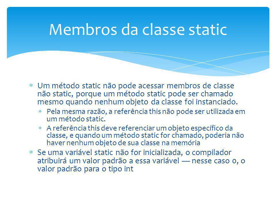 Um método static não pode acessar membros de classe não static, porque um método static pode ser chamado mesmo quando nenhum objeto da classe foi inst