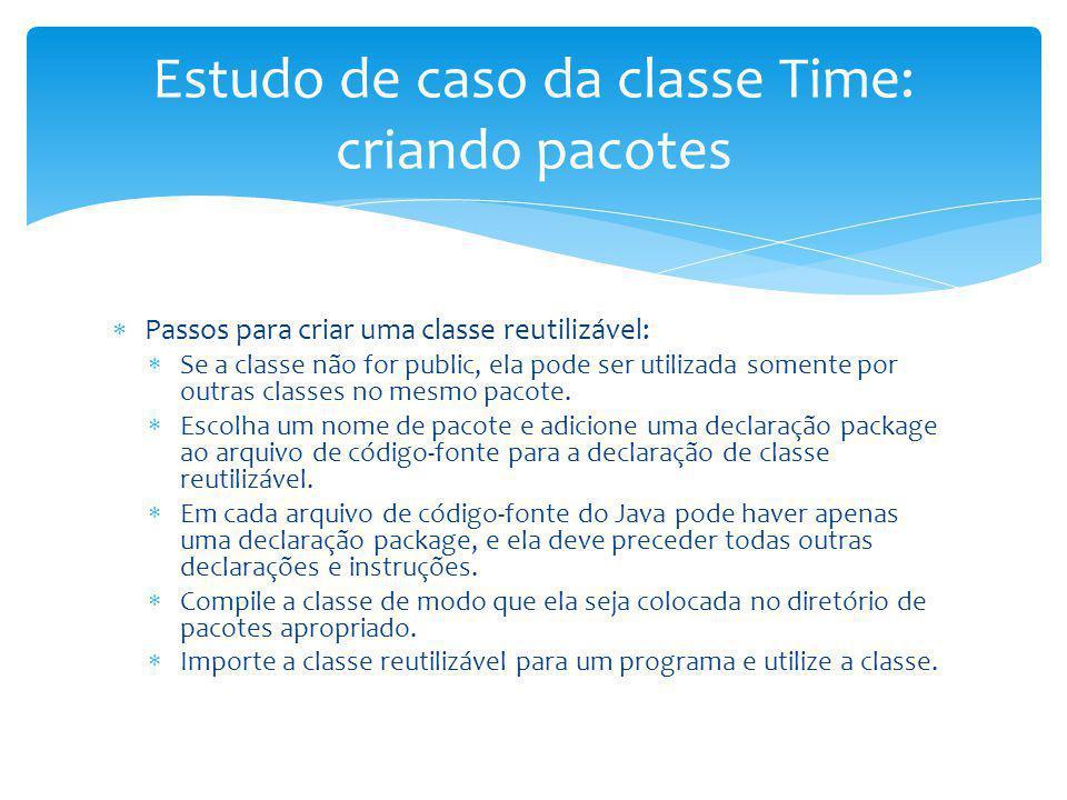 Estudo de caso da classe Time: criando pacotes Passos para criar uma classe reutilizável: Se a classe não for public, ela pode ser utilizada somente p