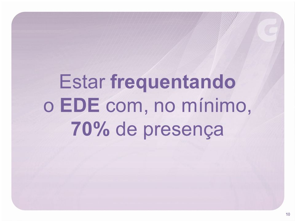 10 Estar frequentando o EDE com, no mínimo, 70% de presença
