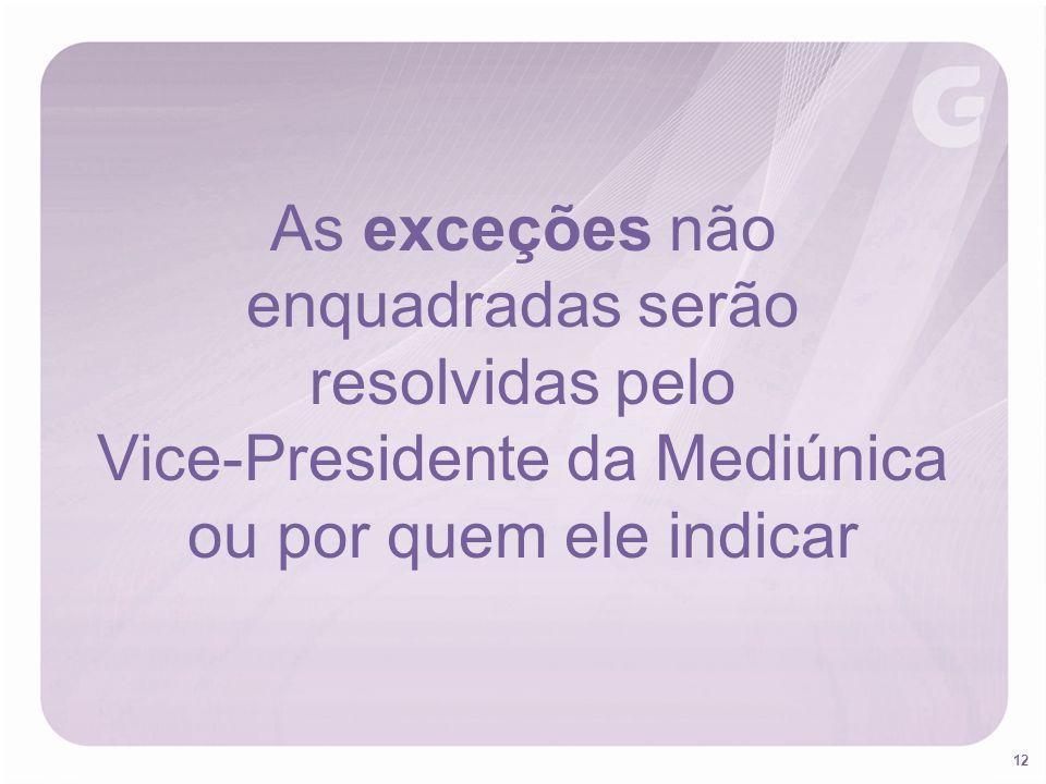 12 As exceções não enquadradas serão resolvidas pelo Vice-Presidente da Mediúnica ou por quem ele indicar