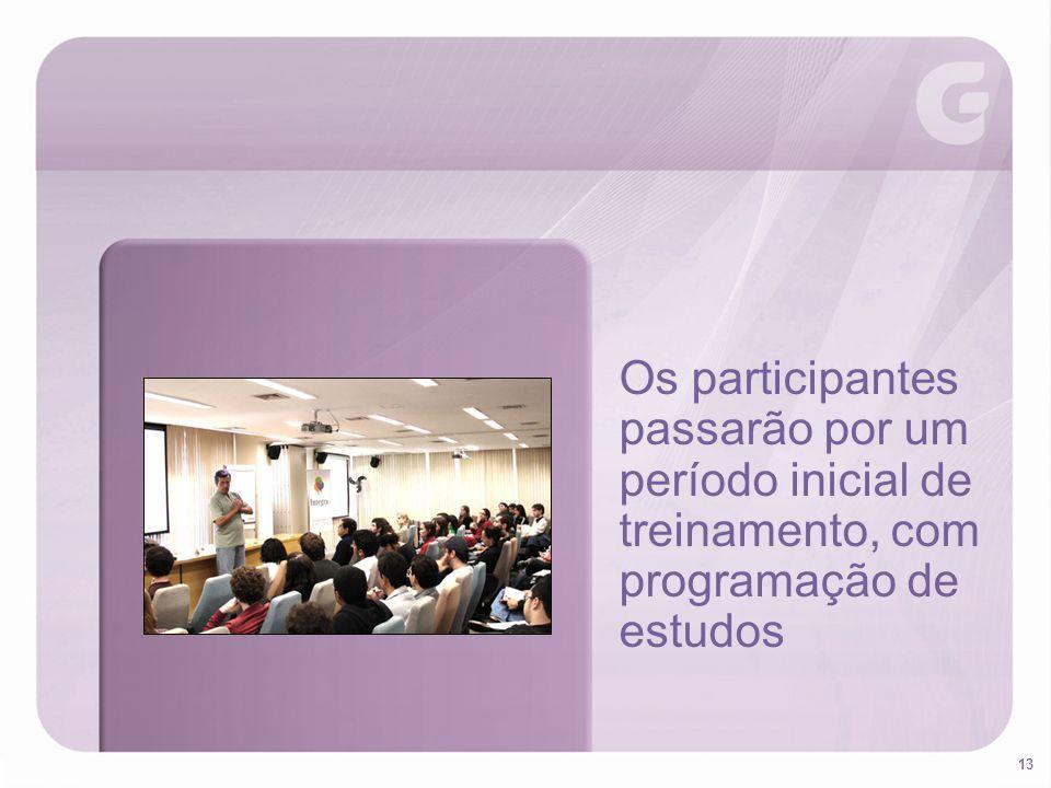 13 Os participantes passarão por um período inicial de treinamento, com programação de estudos