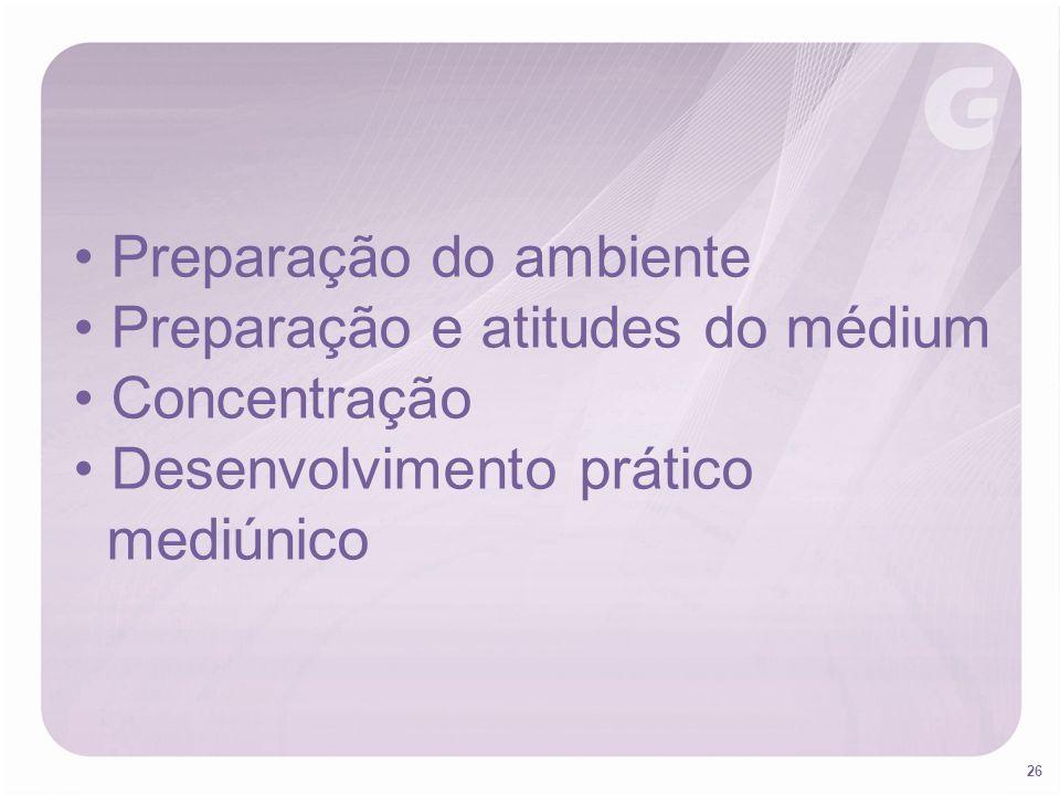 26 Preparação do ambiente Preparação e atitudes do médium Concentração Desenvolvimento prático mediúnico
