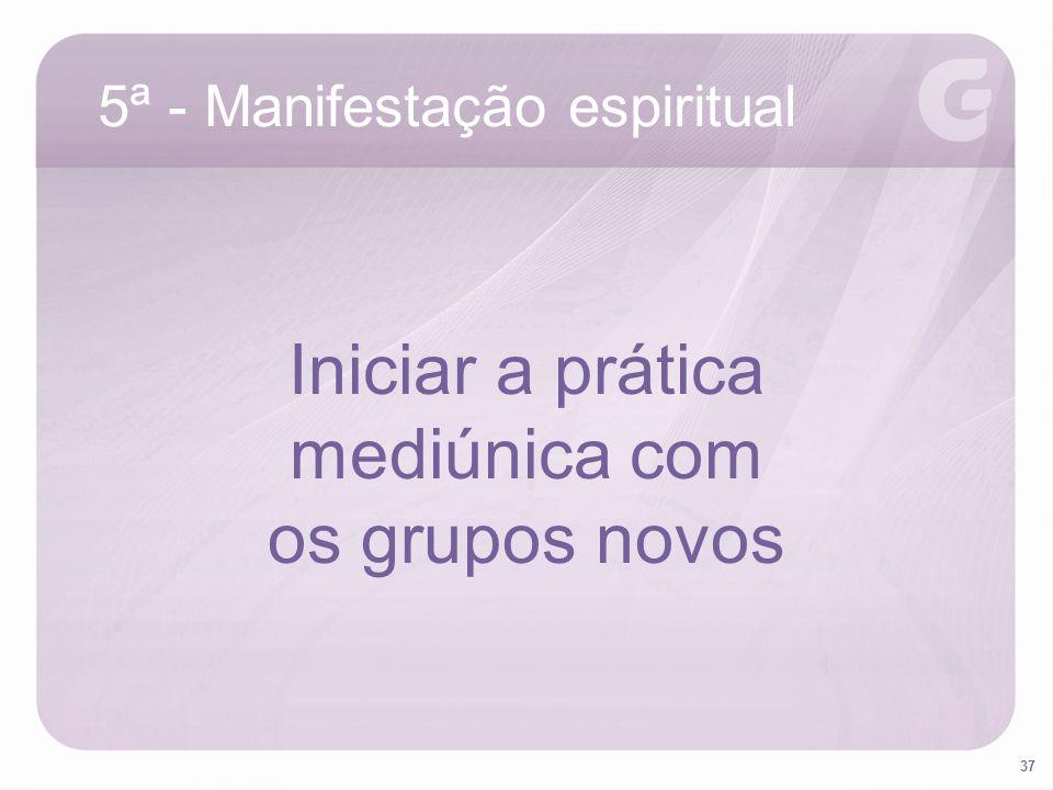 37 5ª - Manifestação espiritual Iniciar a prática mediúnica com os grupos novos