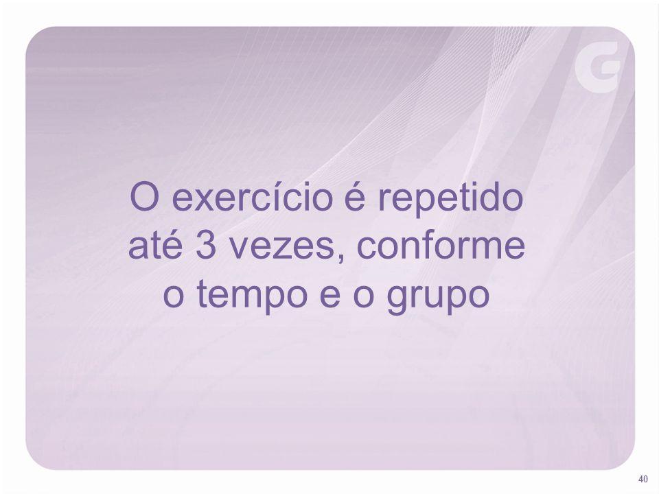 40 O exercício é repetido até 3 vezes, conforme o tempo e o grupo