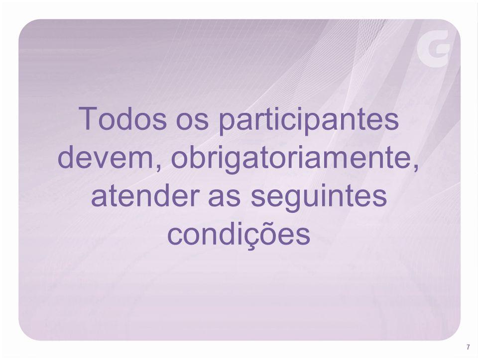 7 Todos os participantes devem, obrigatoriamente, atender as seguintes condições