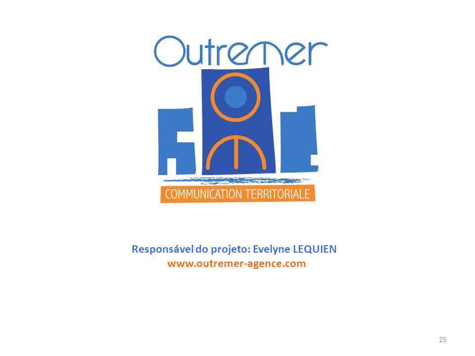 Responsável do projeto: Evelyne LEQUIEN www.outremer-agence.com 25