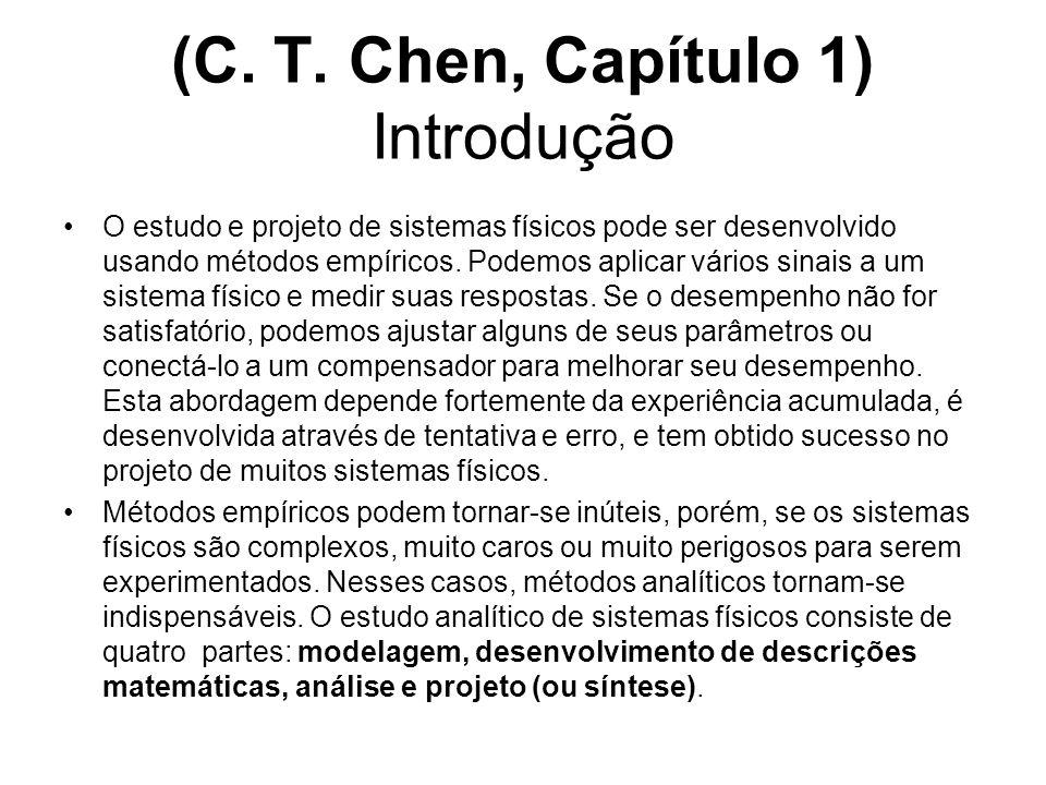 (C. T. Chen, Capítulo 1) Introdução O estudo e projeto de sistemas físicos pode ser desenvolvido usando métodos empíricos. Podemos aplicar vários sina