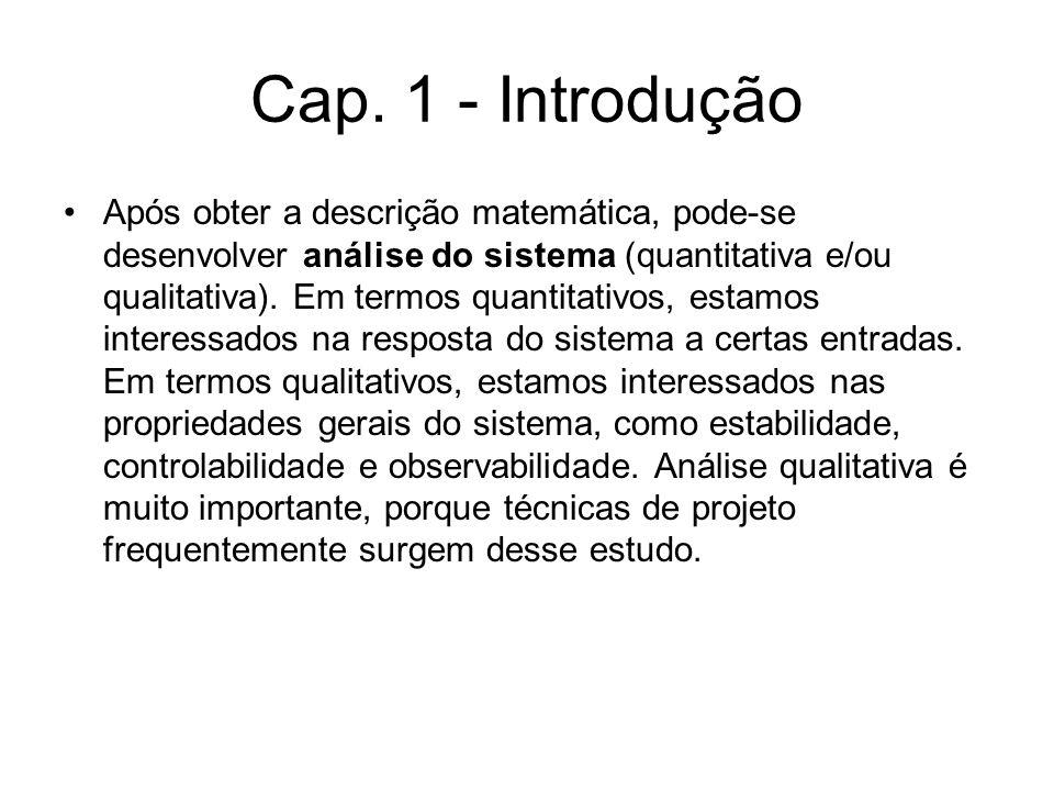 Após obter a descrição matemática, pode-se desenvolver análise do sistema (quantitativa e/ou qualitativa). Em termos quantitativos, estamos interessad