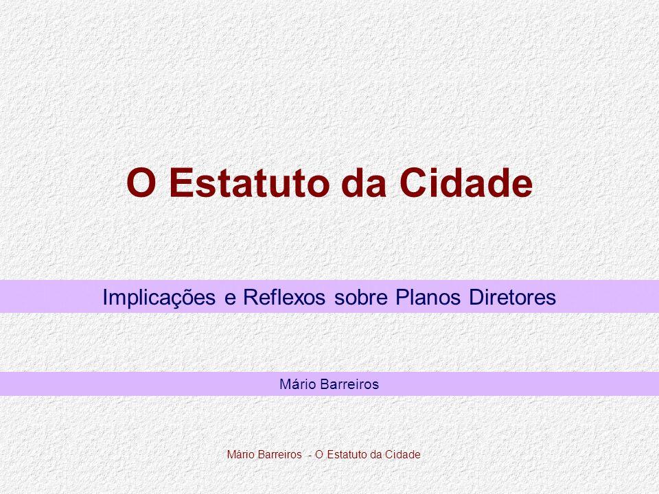 Mário Barreiros - O Estatuto da Cidade O Estatuto da Cidade Implicações e Reflexos sobre Planos Diretores Mário Barreiros