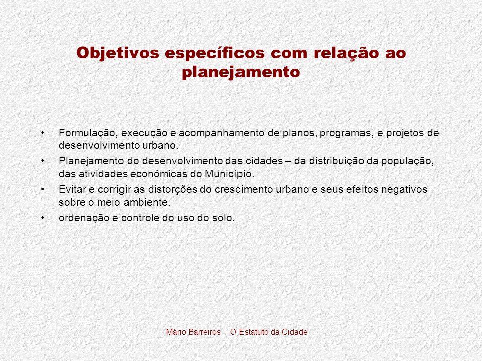 Mário Barreiros - O Estatuto da Cidade Objetivos específicos com relação ao planejamento Formulação, execução e acompanhamento de planos, programas, e projetos de desenvolvimento urbano.