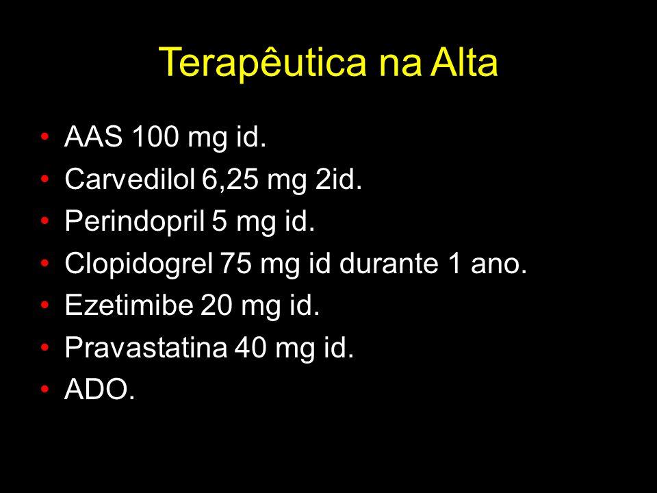 Terapêutica na Alta AAS 100 mg id. Carvedilol 6,25 mg 2id. Perindopril 5 mg id. Clopidogrel 75 mg id durante 1 ano. Ezetimibe 20 mg id. Pravastatina 4