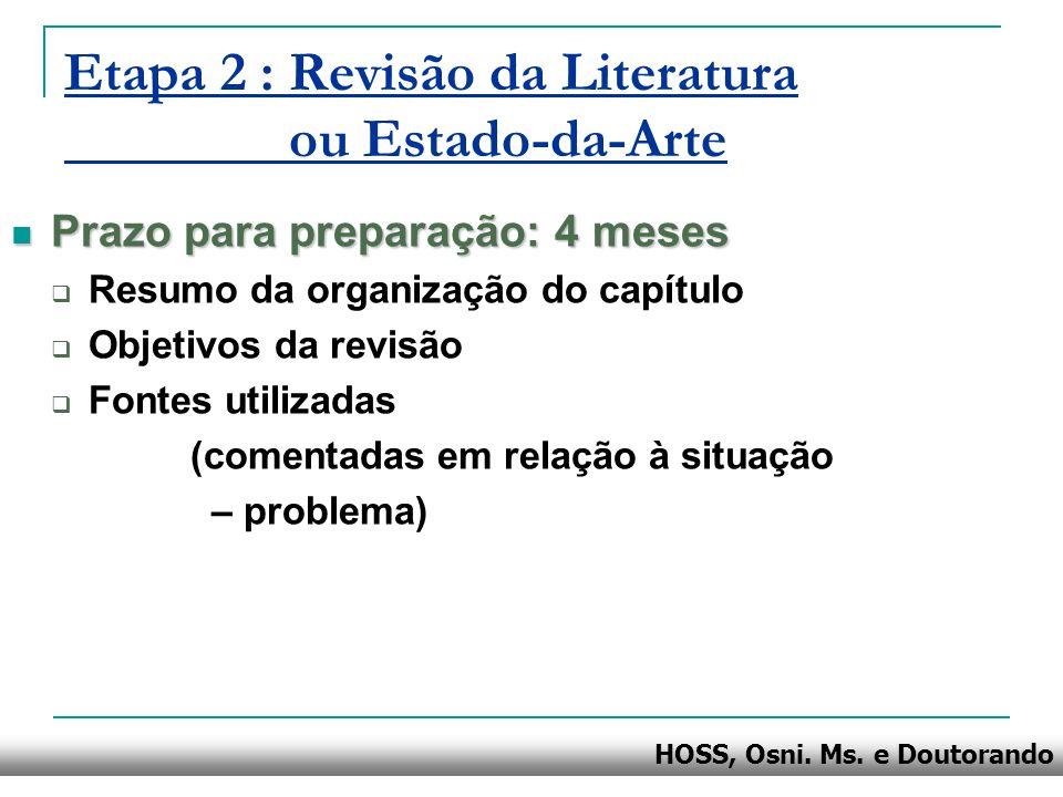 HOSS, Osni. Ms. e Doutorando Etapa 2 : Revisão da Literatura ou Estado-da-Arte Prazo para preparação: 4 meses Prazo para preparação: 4 meses Resumo da