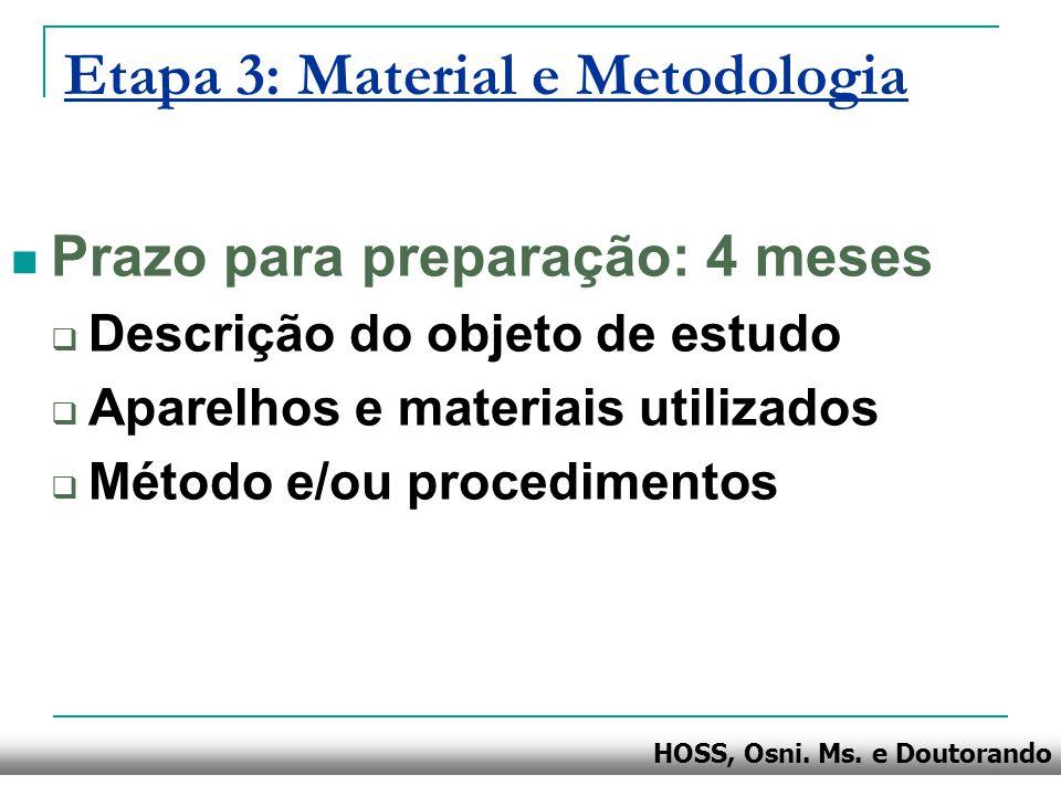 HOSS, Osni. Ms. e Doutorando Etapa 3: Material e Metodologia Prazo para preparação: 4 meses Descrição do objeto de estudo Aparelhos e materiais utiliz