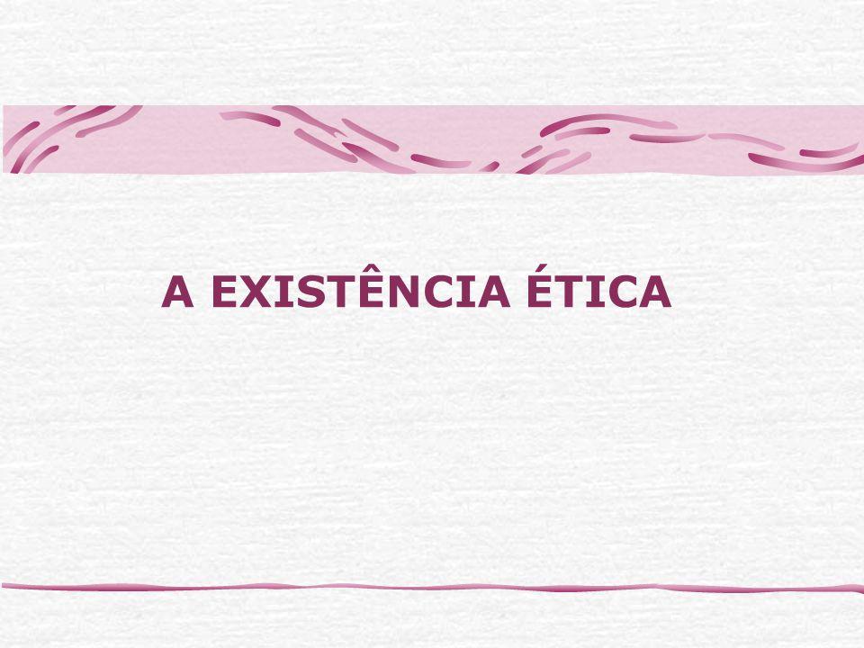 A EXISTÊNCIA ÉTICA