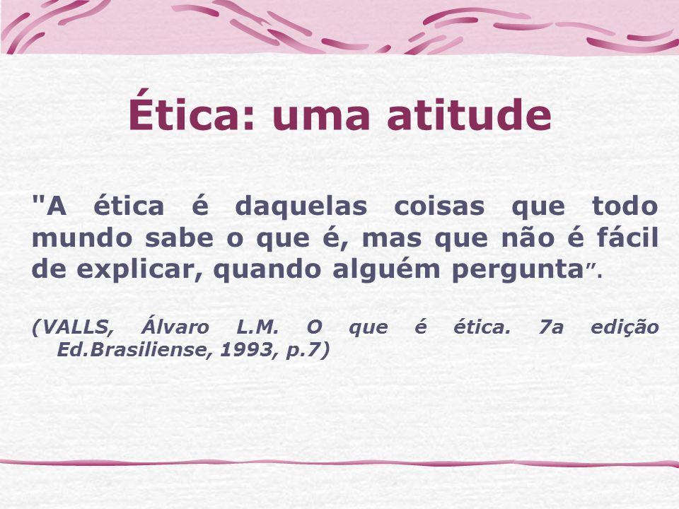 Ética: uma atitude A ética é daquelas coisas que todo mundo sabe o que é, mas que não é fácil de explicar, quando alguém pergunta.