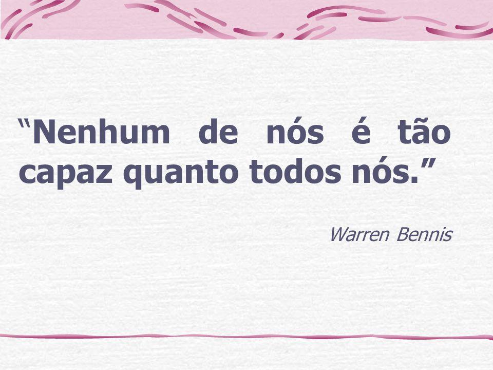 Nenhum de nós é tão capaz quanto todos nós. Warren Bennis