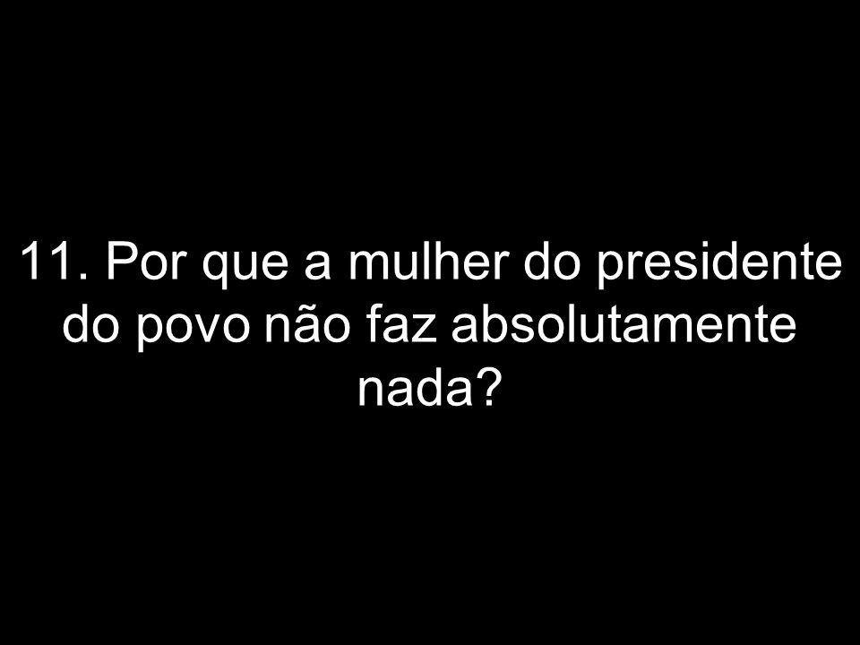 10. Deus do céu! Essa faz parte da campanha Veja: vamos derrubar o presidente com calúnias! É igual a ficha da Dilma na Folha, aos dólares de Cuba pra