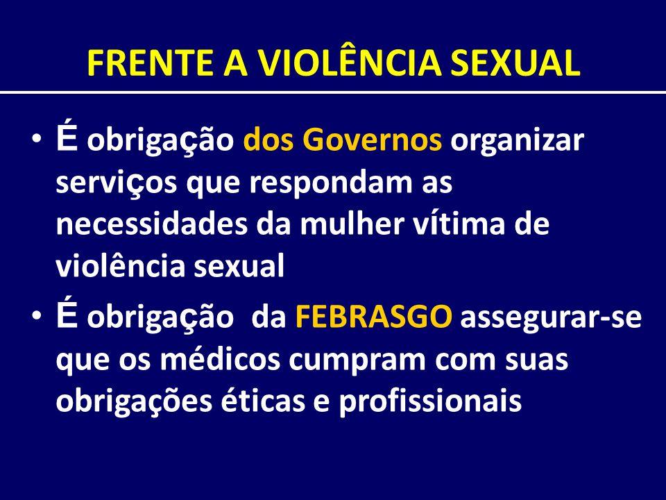 FRENTE A VIOLÊNCIA SEXUAL É obriga ç ão dos Governos organizar servi ç os que respondam as necessidades da mulher v í tima de violência sexual É obrig