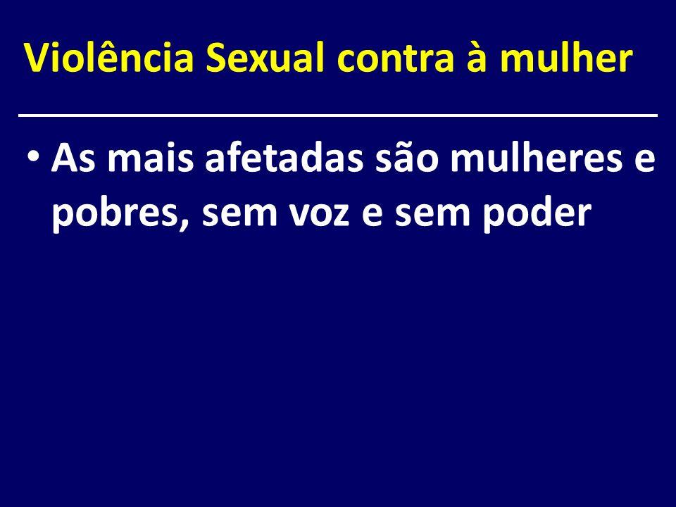 Violência Sexual contra à mulher As mais afetadas são mulheres e pobres, sem voz e sem poder