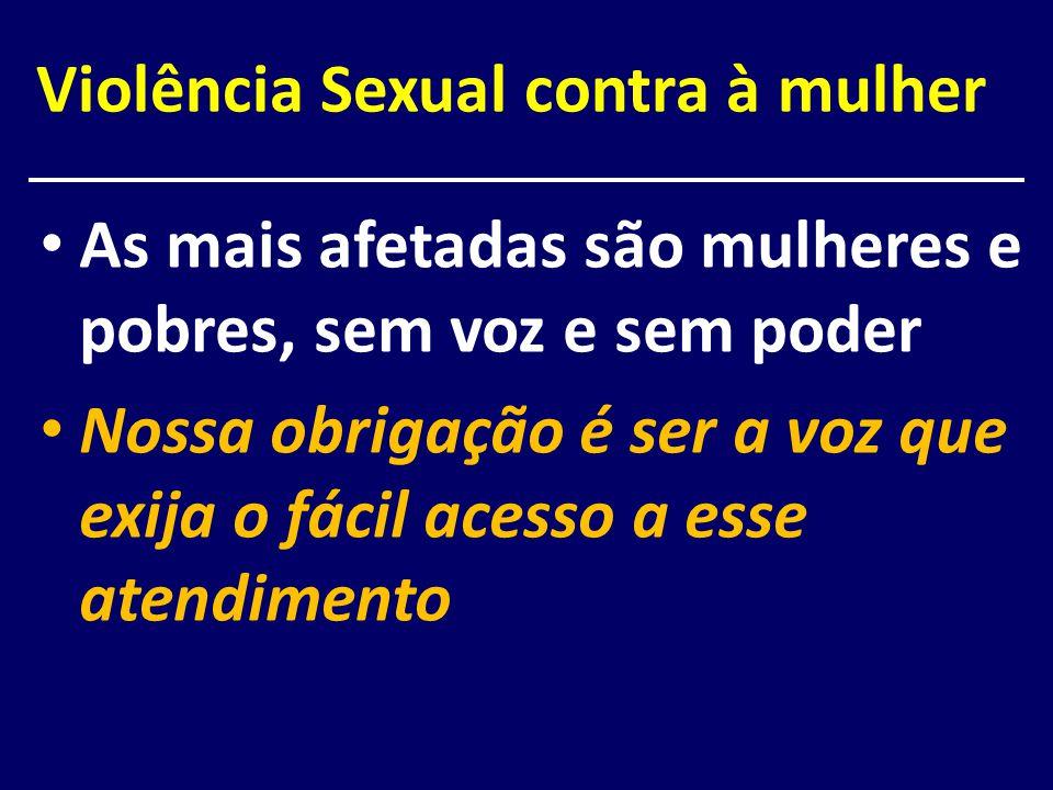 Violência Sexual contra à mulher As mais afetadas são mulheres e pobres, sem voz e sem poder Nossa obrigação é ser a voz que exija o fácil acesso a es