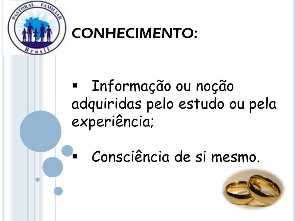 CONHECIMENTO: Informação ou noção adquiridas pelo estudo ou pela experiência; Consciência de si mesmo.