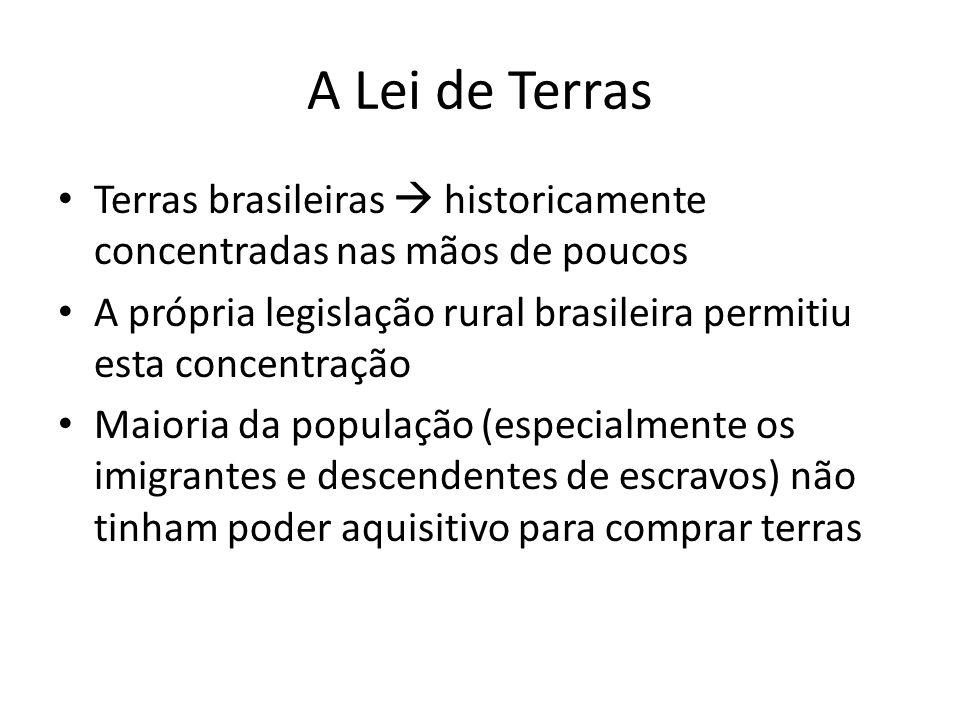 A Lei de Terras Terras brasileiras historicamente concentradas nas mãos de poucos A própria legislação rural brasileira permitiu esta concentração Mai