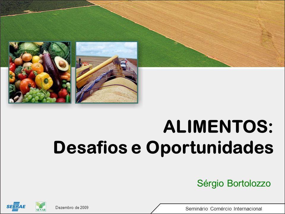 ALIMENTOS: Desafios e Oportunidades Sérgio Bortolozzo Seminário Comércio Internacional Dezembro de 2009
