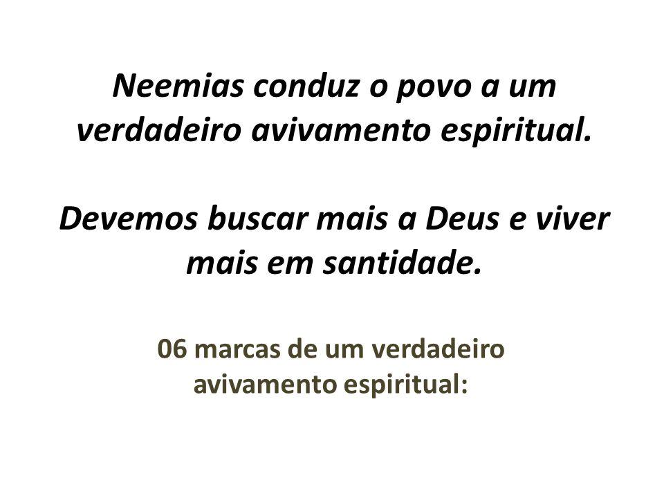 Neemias conduz o povo a um verdadeiro avivamento espiritual. Devemos buscar mais a Deus e viver mais em santidade. 06 marcas de um verdadeiro avivamen