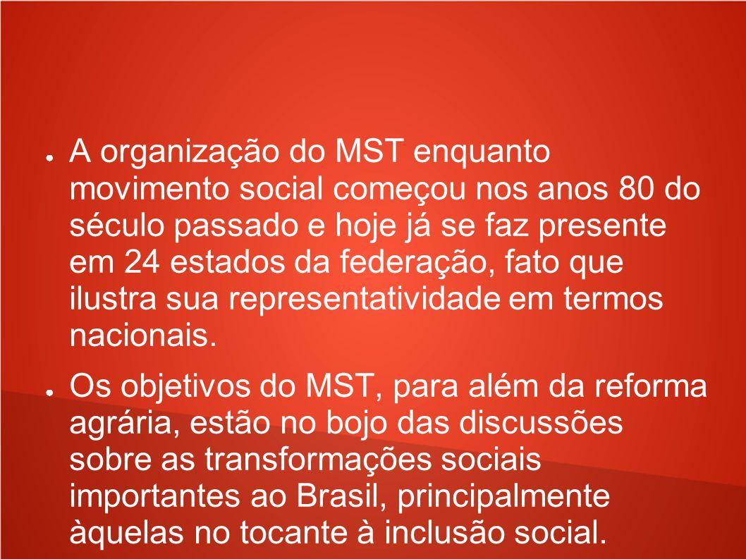 A organização do MST enquanto movimento social começou nos anos 80 do século passado e hoje já se faz presente em 24 estados da federação, fato que ilustra sua representatividade em termos nacionais.