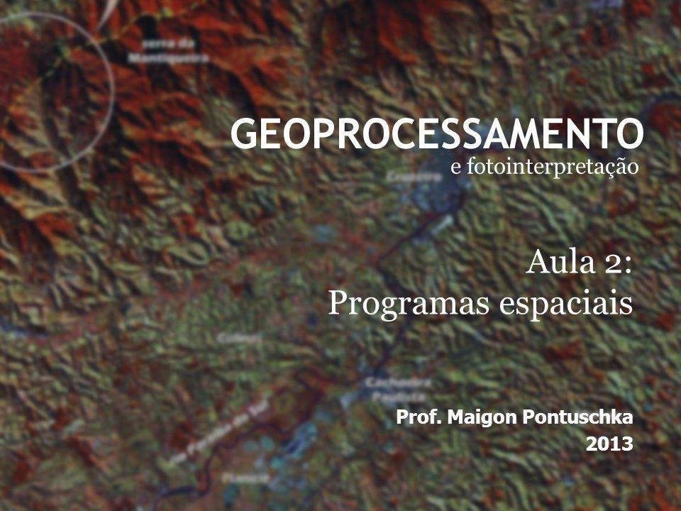 GEOPROCESSAMENTO e fotointerpretação Prof. Maigon Pontuschka 2013 Aula 2: Programas espaciais