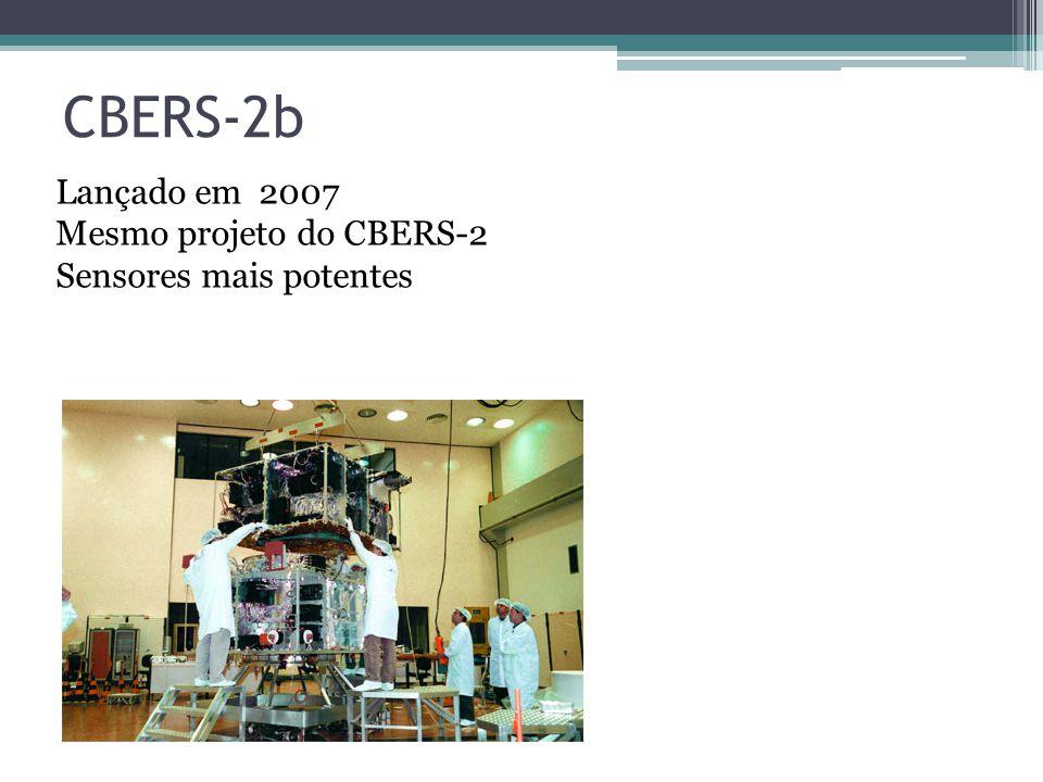 CBERS-2b Lançado em 2007 Mesmo projeto do CBERS-2 Sensores mais potentes