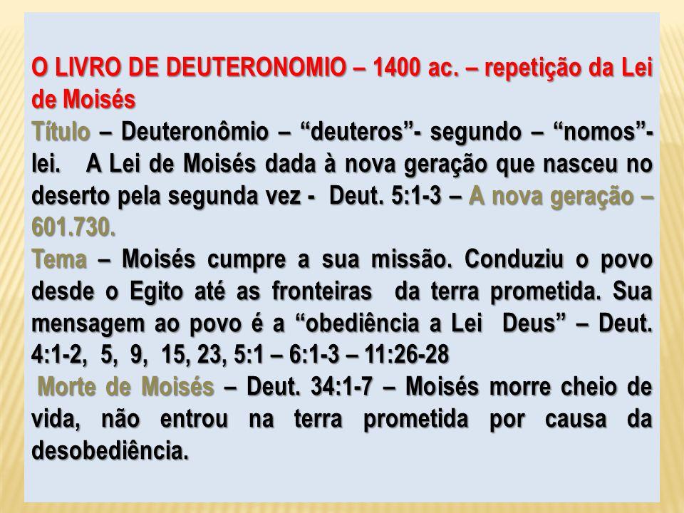 O LIVRO DE DEUTERONOMIO – 1400 ac. – repetição da Lei de Moisés Título – Deuteronômio – deuteros- segundo – nomos- lei. A Lei de Moisés dada à nova ge