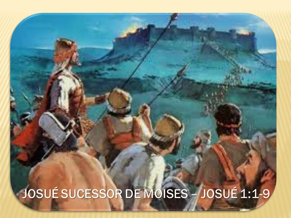 JOSUÉ SUCESSOR DE MOISES – JOSUÉ 1:1-9