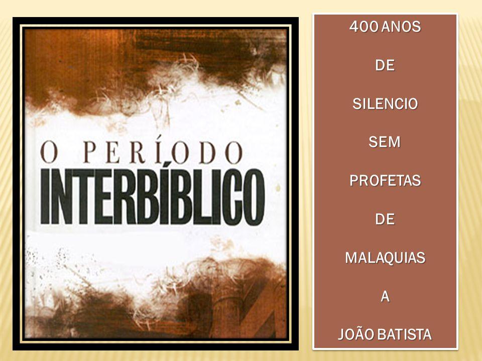 400 ANOS DESILENCIOSEMPROFETASDEMALAQUIASA JOÃO BATISTA 400 ANOS DESILENCIOSEMPROFETASDEMALAQUIASA JOÃO BATISTA