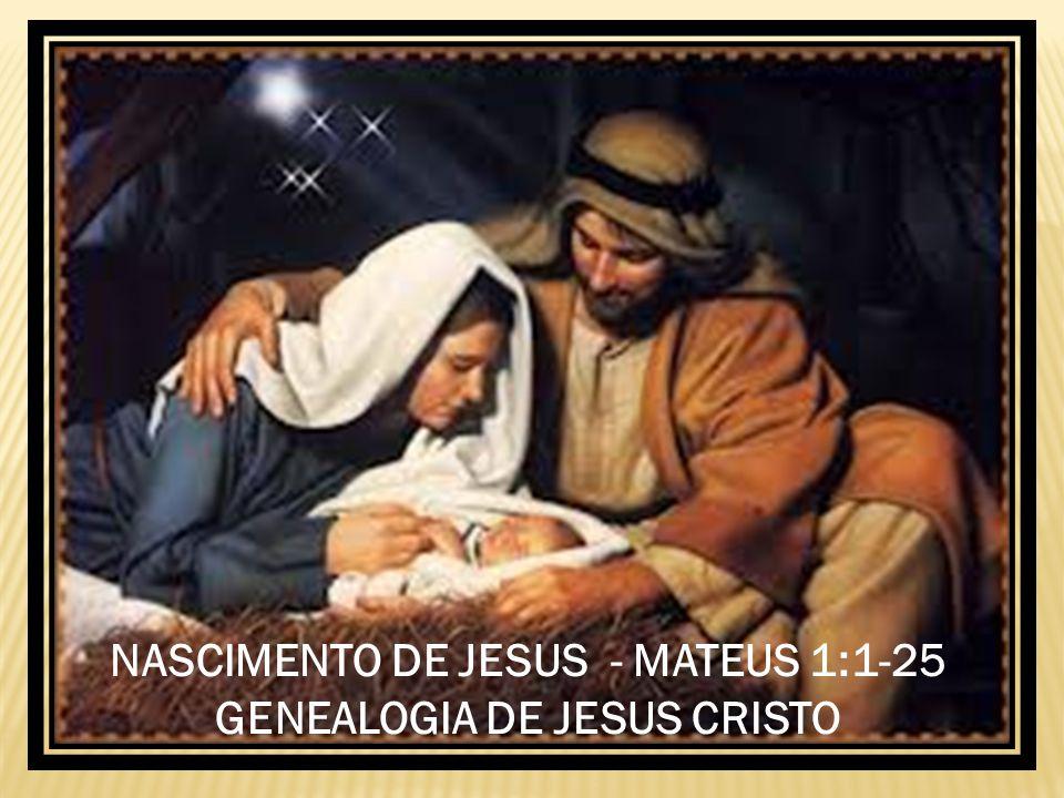 NASCIMENTO DE JESUS - MATEUS 1:1-25 GENEALOGIA DE JESUS CRISTO