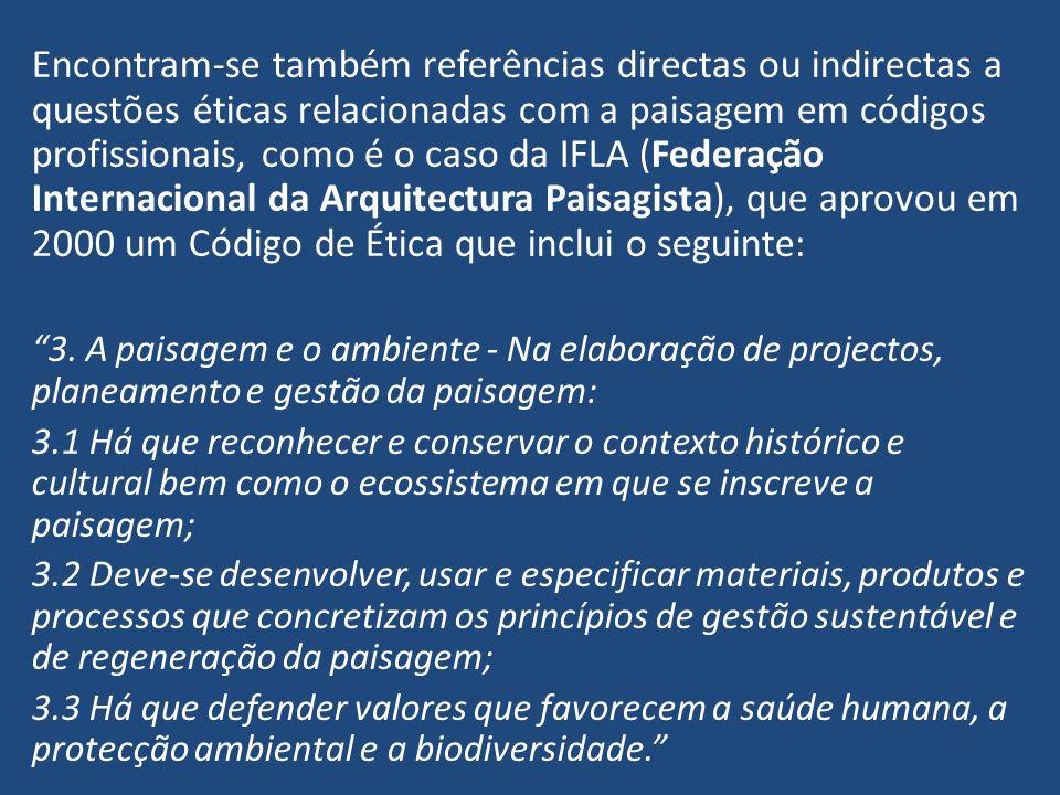 Encontram-se também referências directas ou indirectas a questões éticas relacionadas com a paisagem em códigos profissionais, como é o caso da IFLA (
