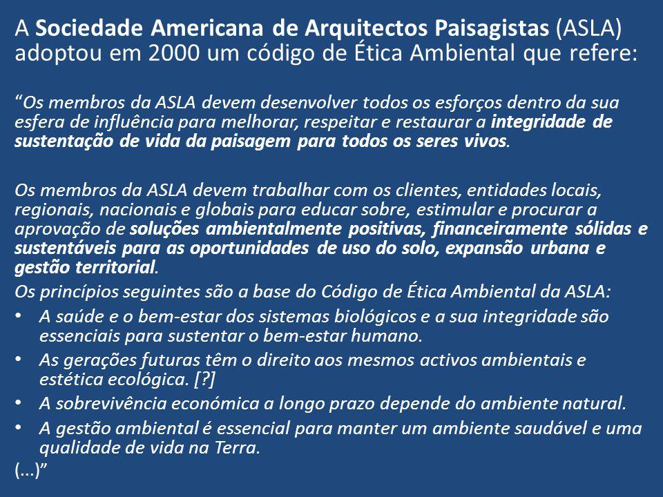 A Sociedade Americana de Arquitectos Paisagistas (ASLA) adoptou em 2000 um código de Ética Ambiental que refere: Os membros da ASLA devem desenvolver