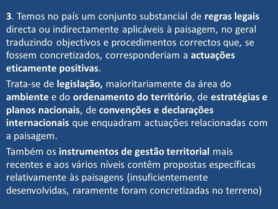 3. Temos no país um conjunto substancial de regras legais directa ou indirectamente aplicáveis à paisagem, no geral traduzindo objectivos e procedimen