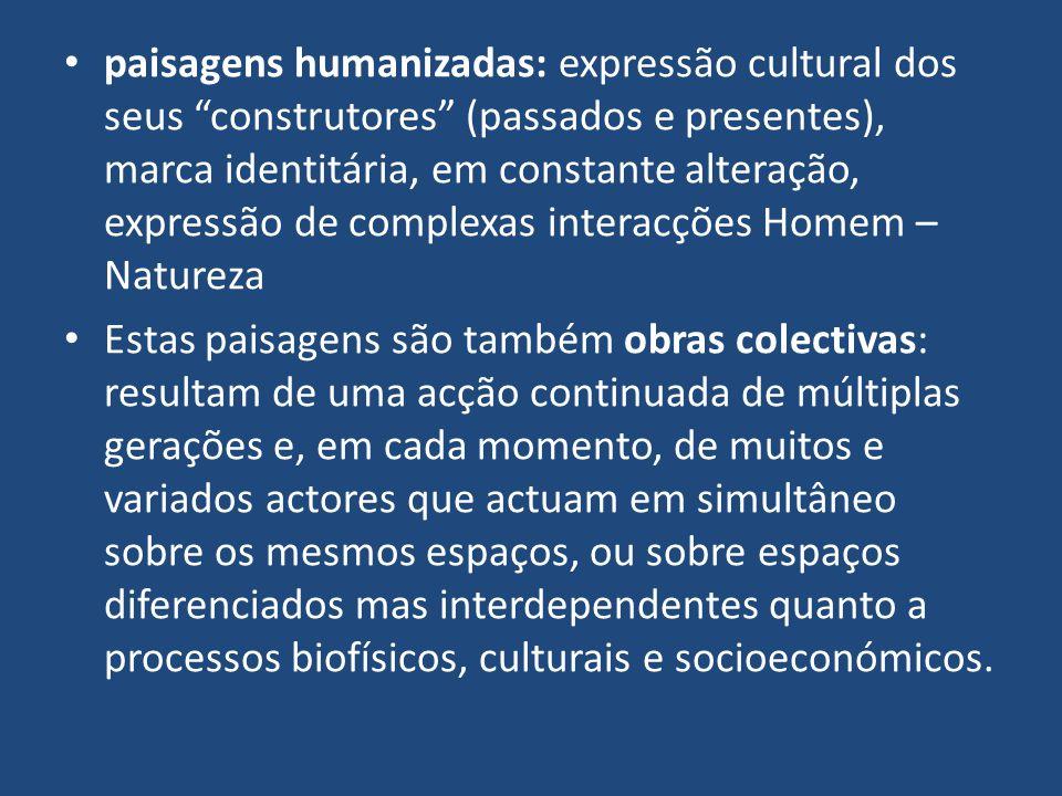 paisagens humanizadas: expressão cultural dos seus construtores (passados e presentes), marca identitária, em constante alteração, expressão de comple