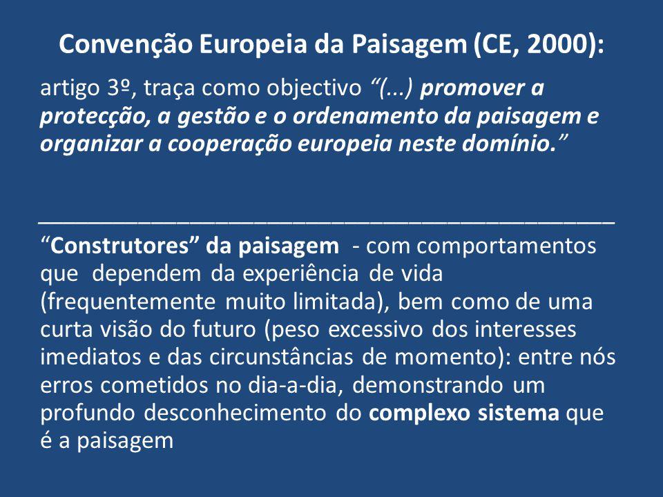 Convenção Europeia da Paisagem (CE, 2000): artigo 3º, traça como objectivo (...) promover a protecção, a gestão e o ordenamento da paisagem e organiza