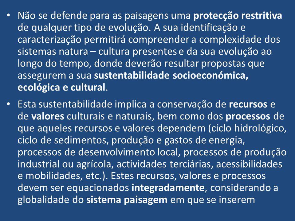 Não se defende para as paisagens uma protecção restritiva de qualquer tipo de evolução. A sua identificação e caracterização permitirá compreender a c
