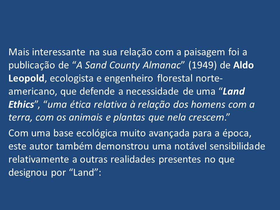 Mais interessante na sua relação com a paisagem foi a publicação de A Sand County Almanac (1949) de Aldo Leopold, ecologista e engenheiro florestal no