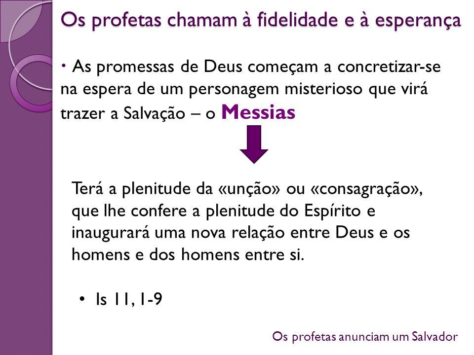 Os profetas anunciam um Salvador Os profetas chamam à fidelidade e à esperança As promessas de Deus começam a concretizar-se na espera de um personage