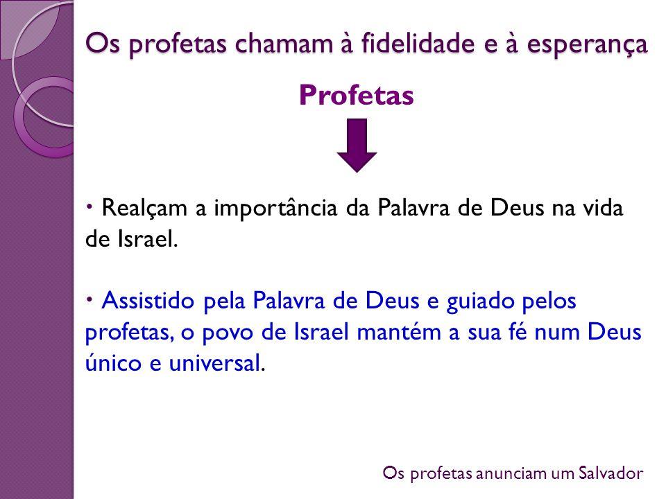Os profetas anunciam um Salvador Os profetas chamam à fidelidade e à esperança Realçam a importância da Palavra de Deus na vida de Israel. Assistido p